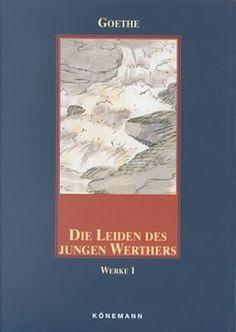 Dei Leiden des jungen Werthers : Briefe aus der Schweiz / Johann Wolfgang von Goethe  - Köln : Könemann, cop. 1997
