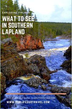 Exploring Southern Lapland from Posio. Riisitunturi National Park, Oulanka National Park and other must visit places in Finland.