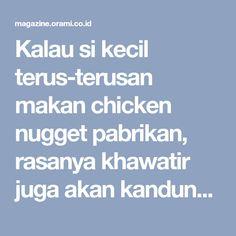 Kalau si kecil terus-terusan makan chicken nugget pabrikan, rasanya khawatir juga akan kandungannya yang belum tentu sehat. Bikin nugget ayam sendiri saja, ...