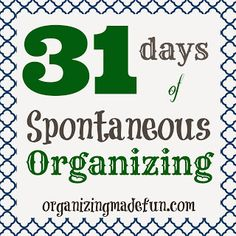 I know I'm a dork because this sounds so fun!! 31 Days of Spontaneous Organizing - 15 minute a day mini-challenges to get your whole house and life in order!