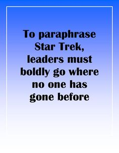leaders must boldly go where no one has gone before