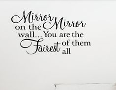 Mirror mirror on the wall...you are the fairest of by VinylQuoteMe