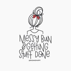 Messy Bun and Getting Stuff Done handlettering by rad and happy  #radandhappylettering www.radandhappy.com