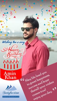 Dear Amin Sir,  Satisfaction Web Solution Pvt. Ltd. family wishes you Happy Birthday!!!  We wish that you get all the happiness and joy in your life and fulfil your dreams. We desire that your guidance will help us in every aspect of life.  We wish that you will continue your journey towards the life and your positive attitude will always make you succeed in every aspect of your life.  Keep Smiling and enjoy your day!!!