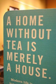 A home without #tea is merely a house.