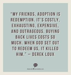 "Adoption is redemption. God allowed us to be in his ""chosen church"" by allowing Jesus to pay the price of our adoption. The Words, Cool Words, Foster Care Adoption, Foster To Adopt, Foster Mom, Great Quotes, Inspirational Quotes, Awesome Quotes, Adoption Quotes"