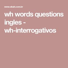 wh words questions ingles - wh-interrogativos