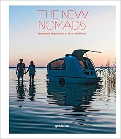 The New Nomads: #Temporary_Spaces_and_ a_Life_on_the_Move: Robert Klanten, Sven Ehmann, Michelle Galindo: 9783899555585: Amazon.com: Books #New_Nomads