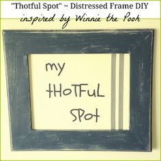 """""""Thotful Spot"""" Sign Tutorial - distressed frame how-to plus free printable inspired by Winnie the Pooh! Great idea for nursery decor!"""