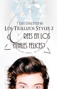 Los Trillizos Styles 2:¿Crees en los finales felices? ✓ - Wattpad Segunda entrega de #LosTrillizosStyles