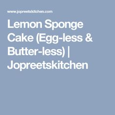 Lemon Sponge Cake (Egg-less & Butter-less) | Jopreetskitchen