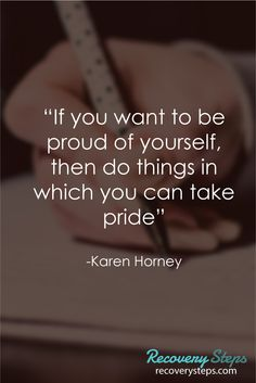 """Motivational Quotes:""""If you want to be proud of yourself, then do things in which you can take pride""""    Follow: https://www.pinterest.com/RecoverySteps/"""