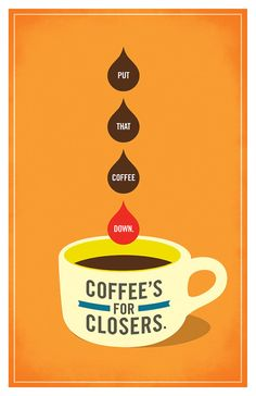 Glengarry Glen Ross by Amy McAdams Design Amy Mcadams, Glengarry Glen Ross, Favorite Movie Quotes, Coffee Poster, I Love Coffee, Coffee Cafe, Closer, Graphic Design, Type Design