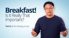 Breakfast! Is It Really That Important? – Dr. Jason Fung (Part 6)
