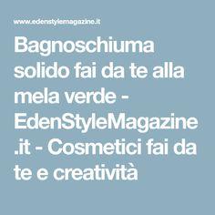 Bagnoschiuma solido fai da te alla mela verde - EdenStyleMagazine.it - Cosmetici fai da te e creatività