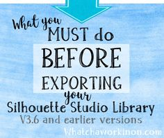 What you must do before exporting your Silhouette library from V3.6 or earlier - Whatcha Workin' On?