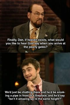 Daniel Radcliffe. I wouldn't mind terribly if my son grew up to be a lot like goofy ol' Dan.