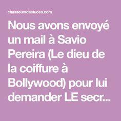 Nous avons envoyé un mail à Savio Pereira (Le dieu de la coiffure à Bollywood) pour lui demander LE secret pour une pousse rapide des cheveux. Le masque...