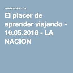 El placer de aprender viajando - 16.05.2016 - LA NACION