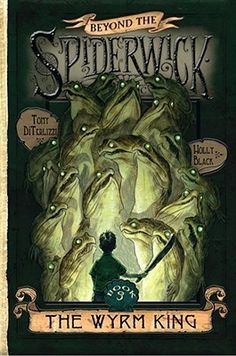 The Wyrm King (Beyond the Spiderwick Chronicles, #3) by Holly Black and Tony DiTerlizzi