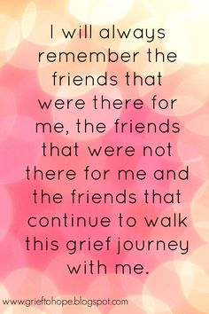 I Will Always Remember. I'll remember the family that was there and not there as well Loss Quotes, Me Quotes, Grieving Quotes, Grief Support, Grief Loss, True Friends, Always Remember, Found Out, Life Lessons