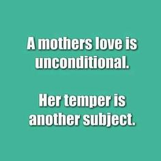 A mothers love is unconditional. Her temper is another subject. #quote #mama