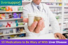Doctors ought to know that these 10 medications should be used with great caution in those with compromised liver function. Regardless, your awareness of what to be wary of can help prevent mistakes from happening.
