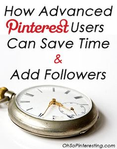 How advanced Pinterest users can save time and add followers