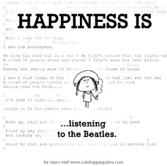 Happiness is, listening to the Beatles. - Cute Happy Quotes