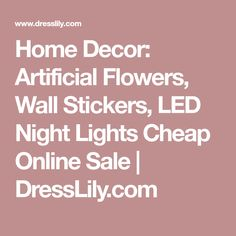 Home Decor: Artificial Flowers, Wall Stickers, LED Night Lights Cheap Online Sale | DressLily.com