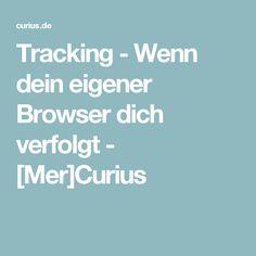 Tracking - Wenn dein eigener Browser dich verfolgt - [Mer]Curius