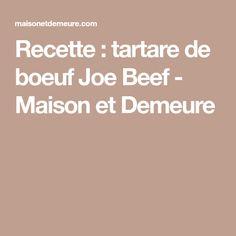 Recette : tartare de boeuf Joe Beef - Maison et Demeure