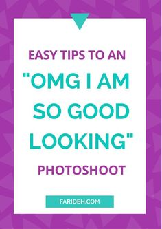 """Easy tips to an """"OMG I AM SO GOOD LOOKING"""" photo shoot 