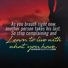 As you breathe right now, another person takes his last.#lifequotes #rjob #love