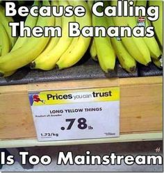 long yellow things..lhahahahaha..if I saw this in my grocery store for real I would lose it