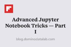 Advanced Jupyter Notebook Tricks — Part I http://flip.it/6pEqe