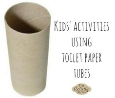 Kids' Activities using Toilet Paper Tubes