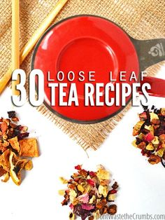 30+ Nourishing Loose Leaf Tea Recipes - Simple recipes anyone can make, designed to help keep your body healthy.