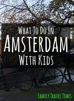 What are the best things to do in Amsterdam with kids? Let an ex-local tell you!