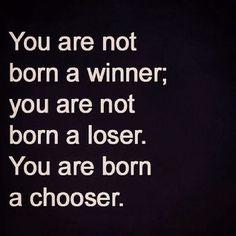 You are born a chooser.
