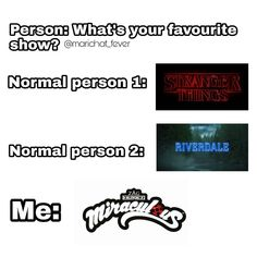 So true, I mean don't get me wrong I love stranger things, but Miraculous will always be my favorite show.