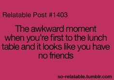or if it was thursday lunch day and it really was just you and one other person at a table alone...