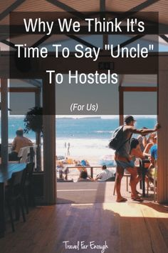 Why We Think It's Time To Say Uncle To Hostels (For Us)   After staying in a hostel recently, I believe I may be at a point in my life when I'm over the hostel thing.   Travel Far Enough