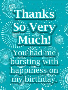 Fireworks Thank You Card for Birthday Wishes. If you're so very thankful for their thoughtfulness, this card will let them know. A teal blue background is bursting with white fireworks and stars, reminding them how you were bursting with happiness when they reached out to you on your birthday. So if you want to send a greeting to show just how grateful you are, this is the perfect pick.