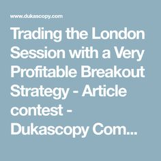 Trading the London Session with a Very Profitable Breakout Strategy - Article contest - Dukascopy Community