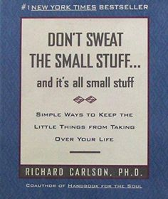 Don't Sweat the Small Stuff . and It's All Small Stuff: Simple Ways to Keep the Little Things from Taking Over Your Life (Don't Sweat the Small Stuff Series) by Richard Carlson - Hachette Books Free Reading, Reading Lists, Got Books, Books To Read, I Wish You More, Richard Carlson, John Kerry, Free Pdf Books, Book Collection