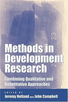 Methods in Development Research: Combining Qualitative and Quantitative Approaches: Amazon.co.uk: John R. Campbell, Jeremy Holland: Books