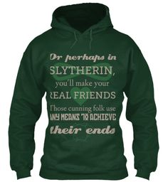 Or Perhaps In Slytherin, You'll Make Your Real Friends. Those Cunning Folk Use Any Means To Achieve Their Ends Forest Green Sweatshirt Front