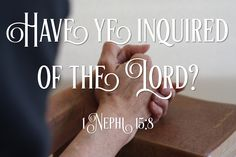 Have ye inquired of the Lord? 1 Nephi 15:8