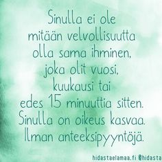 """Aito kasvu on herkkää"" – 5 voimakuvaa henkisestä kasvusta Wise Quotes, Daily Quotes, Motivational Quotes, Inspirational Quotes, Qoutes, Finnish Words, Quotes About Everything, Positive Vibes Only, More Words"